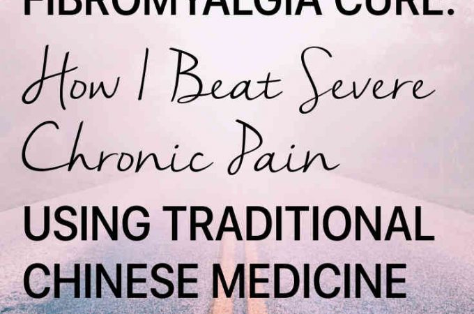 Fibromyalgia cure: How I beat severe chronic pain using traditional Chinese medicine